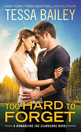 Too Hard to Forget (Romancing the Clarksons) by [Bailey, Tessa]