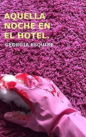 Aquella noche en el hotel: grip-chic lit: misterio, humor & romance (frustrado) eBook: Esquire, Georgia: Amazon.es: Tienda Kindle