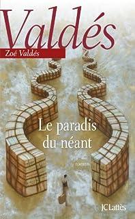Le paradis du néant : roman, Valdés, Zoé