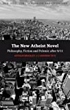 The New Atheist : Fiction, Philosophy and Polemic after 9/11, Bradley, Arthur and Tate, Andrew, 0826446299
