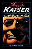 Henry J. Kaiser: Builder in the Modern American West (American Studies)