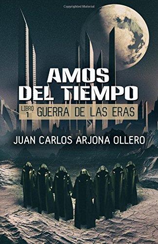 Guerra de las Eras: Volume 1 (Amos del Tiempo) por Juan Carlos Arjona Ollero