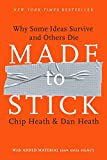 Made to Stick: Why Some Ideas Survive and Others Die by Chip Heath, Dan Heath