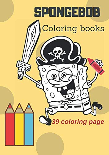 SPONGEBOB Coloring Books: For kids ages 4-8, 39 Coloring Page, Big Coloring books for small hands 8.27x11,69 IN