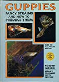 Guppies : Fancy Strains and How to Produce Them, Iwasaki, Noboru, 0866227024