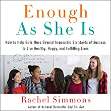 Enough as She Is: How to Help Girls Move Beyond Impossible Standards of Success to Live Healthy, Happy, and Fulfilling Lives Audiobook by Rachel Simmons Narrated by Emily Durante