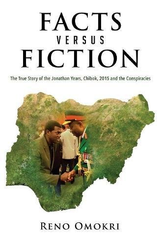 Facts Versus Fiction: The True Story of the Jonathan Years, Chibok, 2015 and the Conspiracies pdf