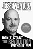 Don't Start the Revolution Without Me!, Jesse Ventura, 1602392730