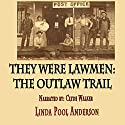 They Were Lawmen: The Outlaw Trail Volume 1 Audiobook by Linda Pool Anderson Narrated by Clyde Walker