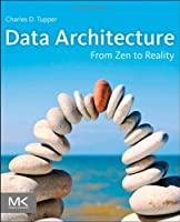 Data Architecture: From Zen to Reality Front Cover