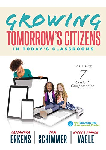 Growing Tomorrow's Citizens in Today's Classrooms: Assessing Seven Critical Competencies (Teaching Strategies for Soft Skills and 21st-Century-Skills Assessment Methods) (Teaching And Learning Strategies In Lifelong Learning)