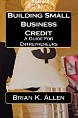Building Small Business Credit: A Guide For Entrepreneurs Paperback