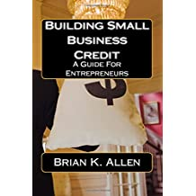 Building Small Business Credit: A Guide For Entrepreneurs