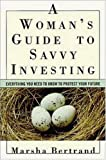 A Woman's Guide to Savvy Investing, Marsha Bertrand, 0814470998