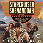 The Sum of Things: Starcruiser Shenandoah, Book 3 | Roland J. Green