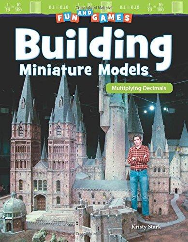 Fun and Games: Building Miniature Models: Multiplying Decimals (Mathematics Readers)