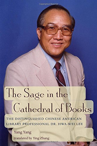 The Sage in the Cathedral of Books: The Distinguished Chinese American Library Professional Dr. Hwa-Wei Lee