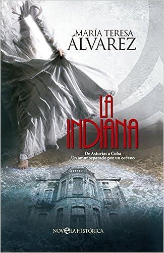 La Indiana (Novela Histórica): Amazon.es: Maria Teresa Álvarez García: Libros