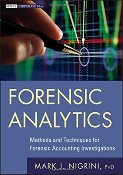 Forensic Analytics Methods And Techniques For Forensic Accounting Investigations Nigrini Mark J 9780470890462 Amazon Com Books