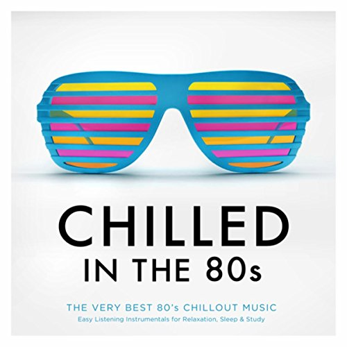 Chilled In The 80s - The Very Best 80's Chillout Music - Easy Listening Instrumentals for Relaxation, Sleep & Study (Best Easy Listening Artists)
