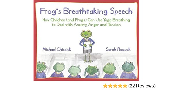 and frogs Frogs Breathtaking Speech: How children anger and tension can use yoga breathing to deal with anxiety