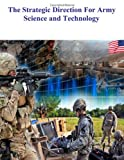 The Strategic Direction for Army Science and Technology, Army Science Army Science Board, 1499310331