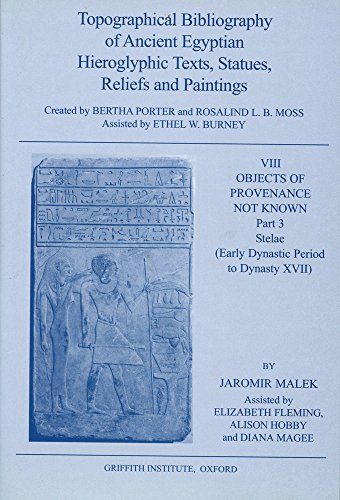Topographical Bibliography of Ancient Egyptian Hieroglyphic Texts, Statues, Reliefs and Paintings VIII. Objects of Provenance Not Known, Part 3: Stelae (Early Dynastic Period to Dynasty XVII)