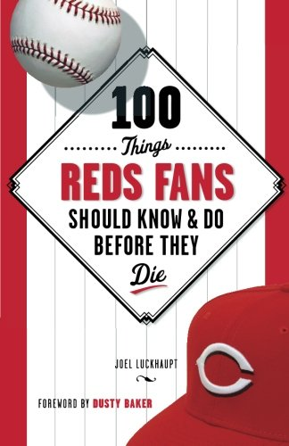 100 Things Reds Fans Should Know & Do Before They Die (100 Things...Fans Should Know)