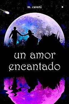 Un Amor Encantado (Spanish Edition) by [Cavani, M.]