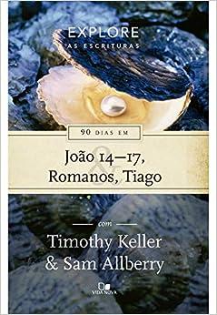 Série Explore as Escrituras - 90 dias em João 14-17, Romanos e Tiago