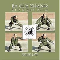 Ba Gua Zhang: Old Eight Palm (English Edition)