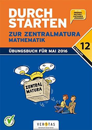 Durchstarten - Zur Zentralmatura: 12. Schulstufe - Mathematik: AHS. Übungsbuch mit Lösungen
