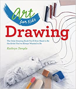 art for kids drawing the only drawing book youll ever need to be the artist youve always wanted to be kathryn temple 0884284872863 amazoncom books