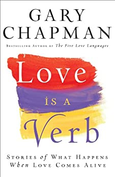 Love is a Verb: Stories of What Happens When Love Comes Alive by [Chapman, Gary]