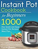 Instant Pot Cookbook for Beginners: 1000 Day Quick and Easy Instant Pot Recipes Meal Plan: The Most Complete Instant Pot…