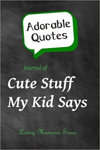 Adorable Quotes Journal Of Cute Stuff My Kid Says Chalkboard Enchanting Loving Memories Quotes