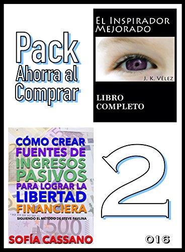 Pack Ahorra al Comprar 2 - 016: Cómo crear fuentes de ingresos pasivos para lograr
