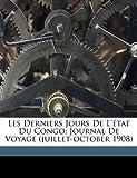 Les Derniers Jours de L'?tat du Congo; Journal de Voyage (juillet-october 1908), Vandervelde Emile 1866-1938, 1173168559