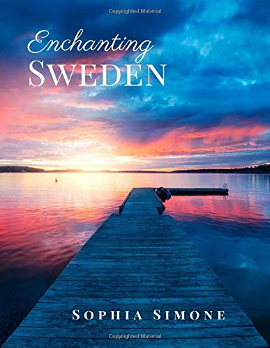 Enchanting Sweden  A Beautiful Picture Book Photography Coffee Table Photobook Travel Tour Guide Book With Photos Of The Spectacular Country And Its Cities Within Northern Europe.
