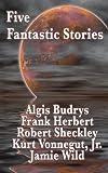 Five Fantastic Stories, Frank Herbert and Kurt Vonnegut, 1604596791