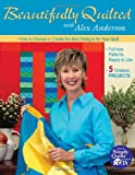 img - for Beautifully Quilted with Alex Anderson: How to Choose or Create the Best Designs for Your Quilt: 6 Timeless Projects, Full-Size Patterns, Ready to Use book / textbook / text book