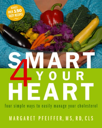 Smart 4 Your Heart four simple ways to easily manage your cholesterol by Margaret Pfeiffer