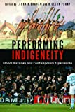 Performing Indigeneity : Global Histories and Contemporary Experiences, , 0803256868