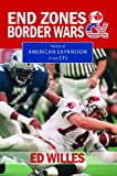 img - for End Zones and Border Wars: The Era of American Expansion in the CFL book / textbook / text book