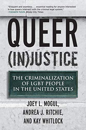 : Queer (In)Justice: The Criminalization of LGBT People in the United States (Queer Ideas/Queer Action)