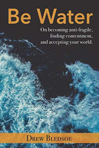 Be Water: On becoming anti-fragile, finding contentment, and accepting your world.