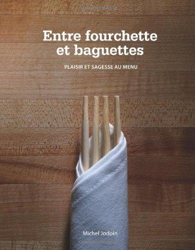 Entre Fourchette Et Baguettes: Plaisir Et Sagesse Au Menu  [Jodoin, Michel] (Tapa Blanda)
