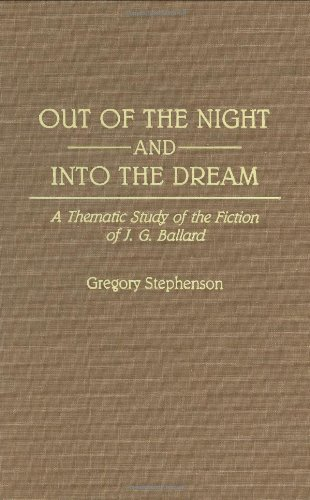 Out of the Night and Into the Dream: Thematic Study of the Fiction of J.G. Ballard (Contributions to the Study of Science Fiction and Fantasy)