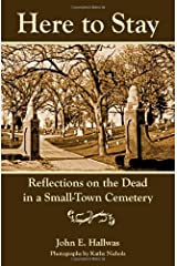 Here to Stay: Reflections on the Dead in a Small-Town Cemetery Perfect Paperback