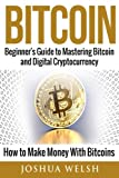 Bitcoin: Beginner's Guide to Mastering Bitcoin